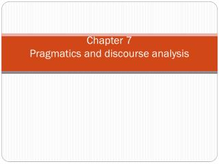 Chapter 7   Pragmatics  and discourse analysis