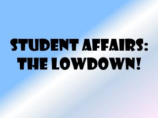 Student Affairs: The lowdown!