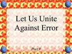 Let Us Unite Against Error