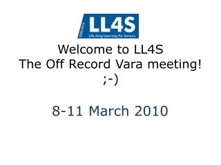 Welcome to LL4S  The  Off  Record Vara meeting! ;-)