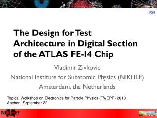 The Design for Test Architecture in Digital Section of the ATLAS FE-I4 Chip