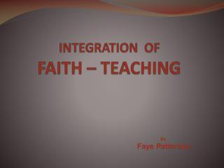 INTEGRATION OF FAITH – TEACHING