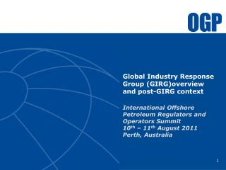 Global Industry Response Group GIRGoverview and post-GIRG context  International Offshore Petroleum Regulators and Opera