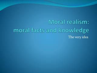 Moral  realism: moral facts and knowledge