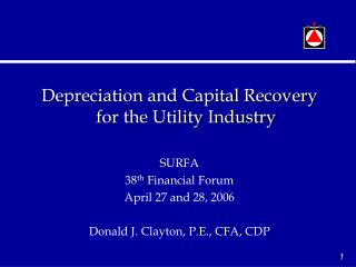 Depreciation and Capital Recovery for the Utility Industry SURFA 38 th  Financial Forum April 27 and 28, 2006 Donald J.