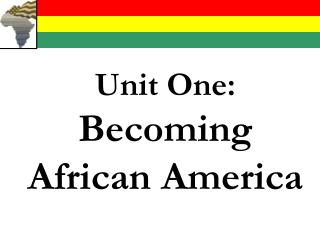 Unit One:  Becoming African America