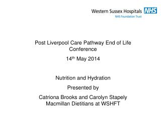 Post Liverpool Care Pathway End of Life Conference 14 th  May 2014 Nutrition and Hydration