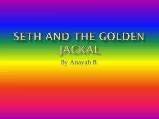 Seth and the Golden Jackal