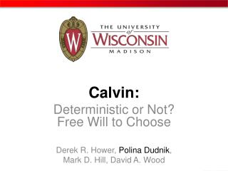 Calvin: Deterministic or Not? Free Will to Choose Derek R.  Hower ,  Polina Dudnik ,