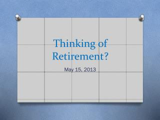 Thinking of Retirement?