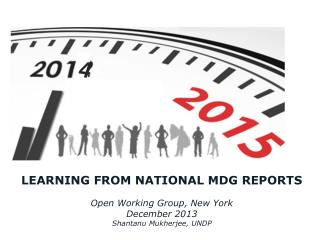 LEARNING FROM NATIONAL MDG REPORTS Open Working Group, New York December  2013
