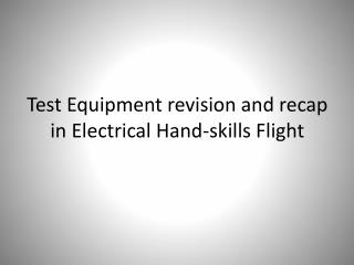 Test Equipment revision and recap in Electrical Hand-skills Flight