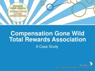 Compensation Gone Wild Total Rewards Association