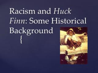 Racism and  Huck Finn : Some Historical Background