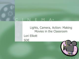Lights , Camera, Action: Making Movies in the Classroom