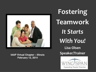 Fostering  Teamwork It Starts  With You! Lisa Olsen Speaker/Trainer