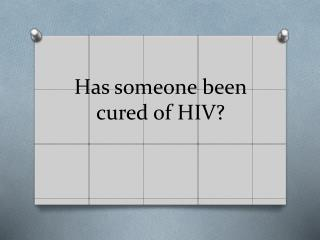 Has someone been cured of HIV?