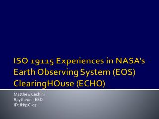 ISO 19115 Experiences in NASA's Earth Observing System (EOS)  ClearingHOuse  (ECHO)
