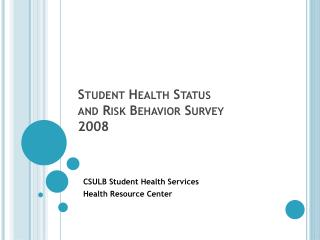 Student Health Status  and Risk Behavior Survey  2008