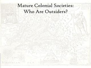 Mature Colonial Societies:  Who Are Outsiders?
