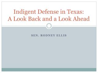 Indigent Defense in Texas:  A Look Back and a Look Ahead