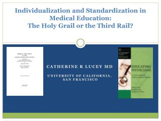 Individualization  and Standardization in  Medical  Education:  The  Holy Grail or the Third Rail?