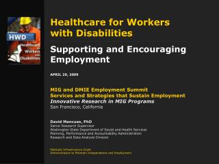 Healthcare for Workers  with Disabilities Supporting and Encouraging Employment  APRIL 29, 2009