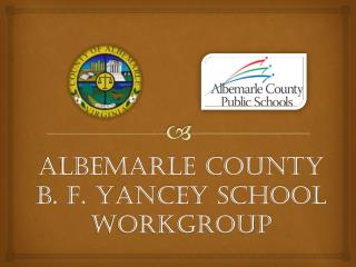 Albemarle County  B. F. Yancey School Workgroup