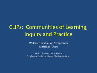 CLIPs:  Communities of Learning, Inquiry and Practice