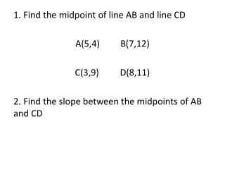 1. Find the midpoint of line AB and line CD A(5,4)	B(7,12) C(3,9)	D(8,11)