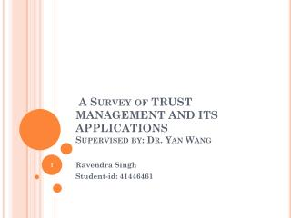 A Survey of  TRUST  MANAGEMENT AND ITS APPLICATIONS Supervised by:  Dr. Yan Wang