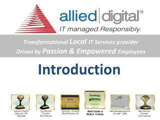Transformational  Local  IT Services provider Driven by  Passion & Empowered  Employees