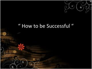 """ How to be Successful """