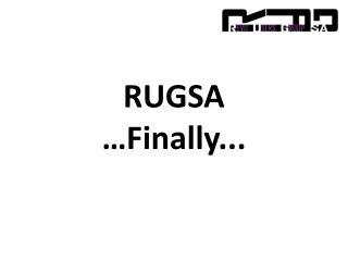 RUGSA …Finally...