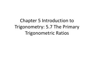Chapter 5 Introduction to Trigonometry: 5.7 The Primary Trigonometric Ratios