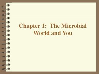 Chapter 1:  The Microbial World and You
