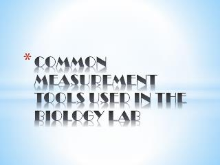COMMON MEASUREMENT TOOLS USED IN THE BIOLOGY LAB