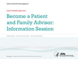 Insert hospital logo  here Become a Patient and Family Advisor: Information Session