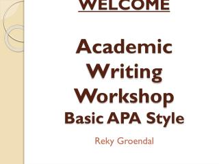 WELCOME Academic Writing Workshop  Basic APA Style