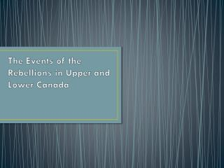 The Events of the Rebellions in Upper and  Lower Canada