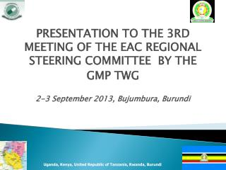 PRESENTATION TO THE 3RD MEETING OF THE EAC REGIONAL STEERING COMMITTEE  BY THE GMP TWG