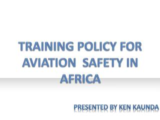 TRAINING POLICY FOR AVIATION  SAFETY IN AFRICA
