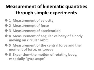 Measurement of kinematic quantities through simple experiments