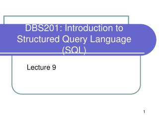 DBS201: Introduction to Structured Query Language (SQL)