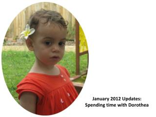 January 2012  Updates:  Spending time with Dorothea