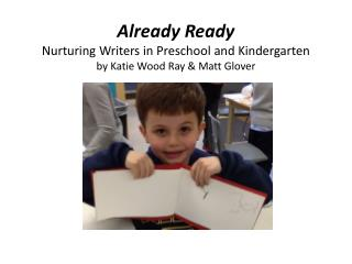 Already Ready Nurturing Writers in Preschool and Kindergarten by Katie Wood Ray & Matt Glover