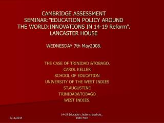 "CAMBRIDGE ASSESSMENT SEMINAR:""EDUCATION POLICY AROUND  THE WORLD:INNOVATIONS IN 14-19 Reform"". LANCASTER HOUSE WEDNESDAY"