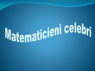 Matematicieni celebri