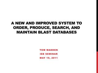 A new and improved system to order, produce, search, and maintain BLAST databases