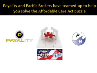 Payality and Pacific Brokers have teamed-up to help you solve the Affordable Care Act puzzle
